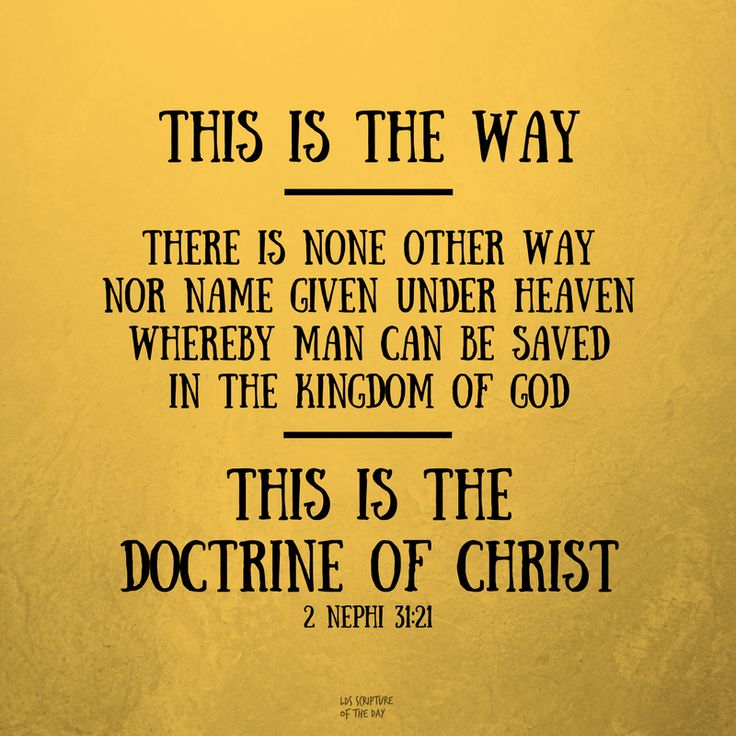 """""""And now, behold, ... this is the way; and there is none other way nor name given under heaven whereby man can be saved in the kingdom of God. And now, behold, this is the doctrine of Christ http://facebook.com/173301249409767, and the only and true doctrine of the Father, and of the Son, and of the Holy Ghost"""" (2 Nephi 31:21; the #BookofMormon: Another Testament of #JesusChrist). http://lds.org/scriptures/bofm/2-ne/31.21#p20 #ShareGoodness"""