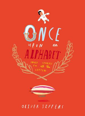 """Once Upon an Alphabet"" by Oliver Jeffers (HarperCollins Publishers)"