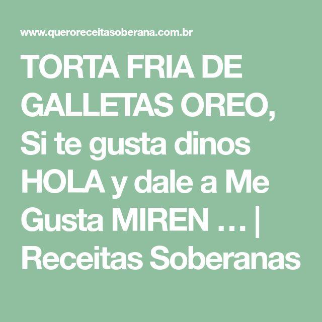 TORTA FRIA DE GALLETAS OREO, Si te gusta dinos HOLA y dale a Me Gusta MIREN …   Receitas Soberanas