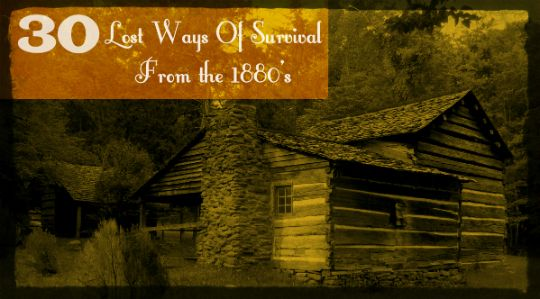 30 Lost Ways Of Survival From The 1880's