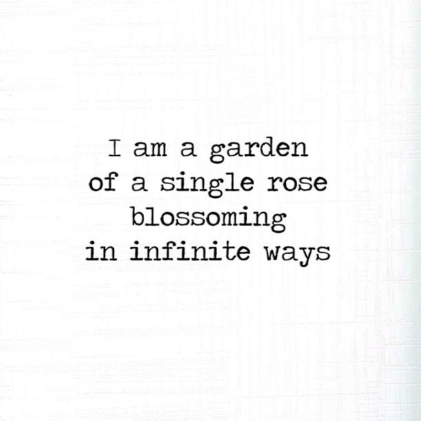 """I am a garden of a single rose blossoming in infinite ways"" -Sonia Azalia"