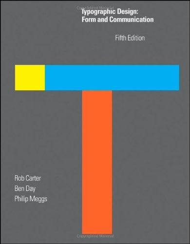 Bestseller Books Online Typographic Design: Form and Communication Rob Carter, Philip B. Meggs, Ben Day $46.26
