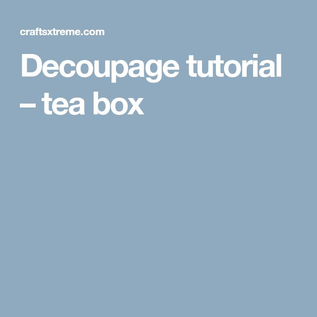 Decoupage tutorial – tea box