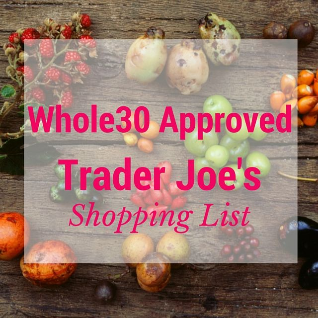 Stocking up for your Whole30 is simple with this list in your hands before going to Trader Joe's