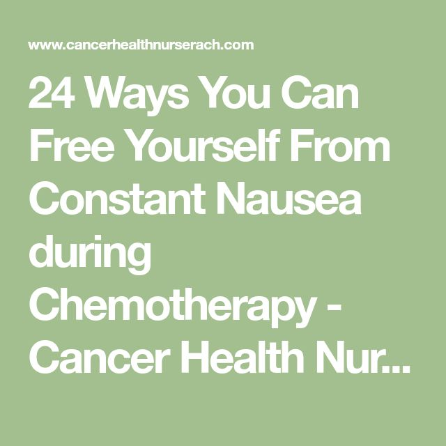 24 Ways You Can Free Yourself From Constant Nausea during Chemotherapy - Cancer Health Nurse Rach