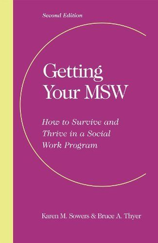 Getting Your MSW: How to Survive and Thrive in a Social Work Program by Karen M. Sowers and Bruce A. Thyer