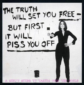 harness your rage for good.Gloria Steinem Quotes, Truths Hurts, Inspiration, Street Art, Wisdom, Funny, So True, Life Mottos, True Stories