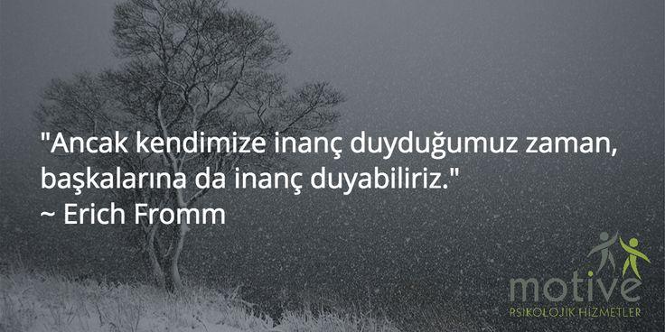 """""""Ancak kendimize inanç duyduğumuz zaman, başkalarına da inanç duyabiliriz.""""  ~ Erich Fromm"""