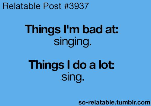 That's me! I love to sing!!
