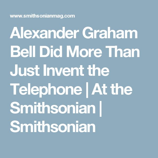 Alexander Graham Bell Did More Than Just Invent the Telephone      |     At the Smithsonian | Smithsonian