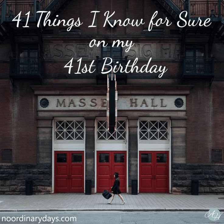41 Things I Know For Sure On My 41st Birthday                                                                                                                                                                                 More