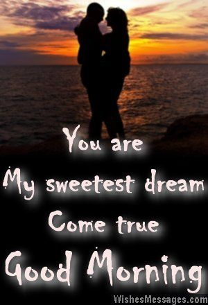 You are my sweetest dream come true. Good morning. via WishesMessages.com