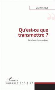 Claude Giraud - Qu'est-ce que transmettre ? - Sociologie d'une pratique. - Agrandir l'image