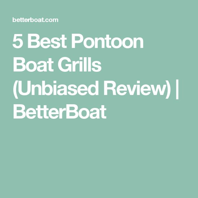 5 Best Pontoon Boat Grills (Unbiased Review) | BetterBoat