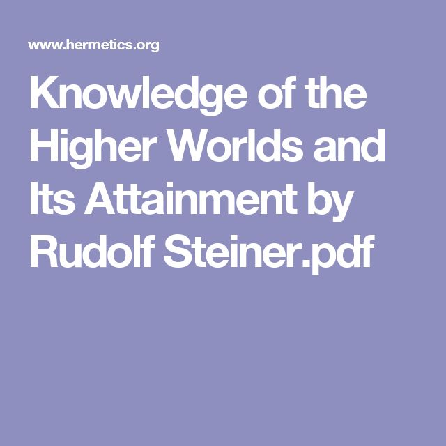 Knowledge of the Higher Worlds and Its Attainment by Rudolf Steiner.pdf