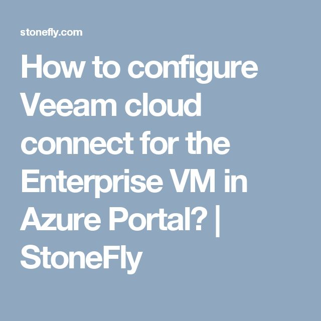 How to configure Veeam cloud connect for the Enterprise VM in Azure Portal? | StoneFly
