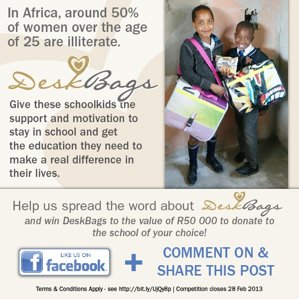 In Africa around 50% of women over the age of 25 are illiterate.  Give these schoolkids the support and motivation to stay in school and get the education they need to make a real difference in their lives.  ***Help us spread the word about DeskBags and win DeskBags to the value of R50,000 to donate to the school of your choice!***
