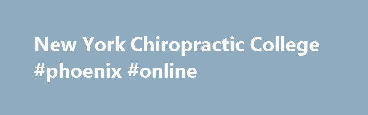 New York Chiropractic College #phoenix #online http://degree.nef2.com/new-york-chiropractic-college-phoenix-online/  #chiropractic degree # You, becoming a doctor Our intensive, 10-trimester (three years and four months) Doctor of Chiropractic program equips you to pursue a career as an associate with an established chiropractor, to open a solo chiropractic practice or to find your perfect form in a range of new and interesting clinical settings and partnerships. Complementary approaches…