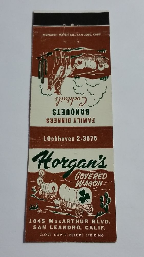 Horgan s COVERED WAGON SAN LEANDRO CALIFORNIA LOckhaven 2-3575 #Matchcover To order your Business' own branded #matchbooks or #matchboxes GoTo: www.GetMatches.com or Call 800.695.7331 TODAY!