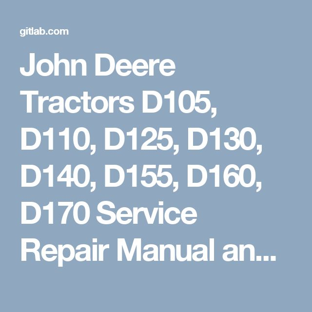 John Deere Tractors D105, D110, D125, D130, D140, D155, D160, D170 Service Repair Manual and Parts Catalog Manual ($1673780) · Snippets · GitLab