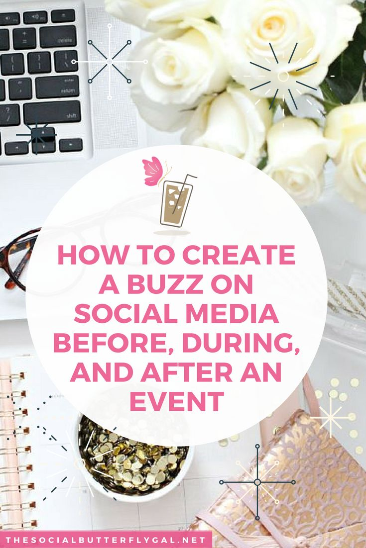 How to Create a Buzz on Social Media Before, During, and After An Event - The Social Butterfly Gal