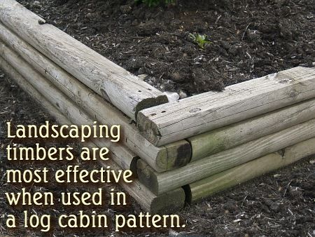 landscaping timbers are most efective when used in a log cabin pattern.