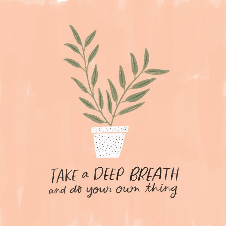 Take a deep breath and do your own thing    love that