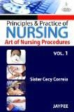Principles and Practice of Nursing: Art of Nursing Procedure (Volume-1) by Sister Cecy Correia Paper Back