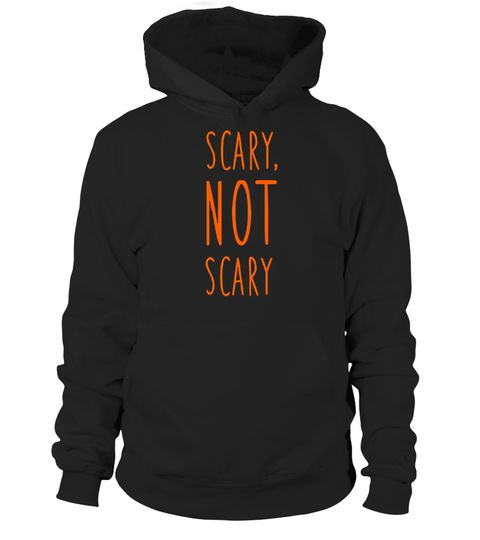 """# Scary Not Scary - Popular Funny Sarcastic Quote T-Shirt .  Special Offer, not available in shops      Comes in a variety of styles and colours      Buy yours now before it is too late!      Secured payment via Visa / Mastercard / Amex / PayPal      How to place an order            Choose the model from the drop-down menu      Click on """"Buy it now""""      Choose the size and the quantity      Add your delivery address and bank details      And that's it!      Tags: Celebrate Halloween with…"""