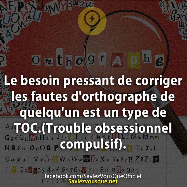 Le besoin pressant de corriger les fautes d'orthographe de quelqu'un est un type de TOC.(Trouble obsessionnel compulsif).