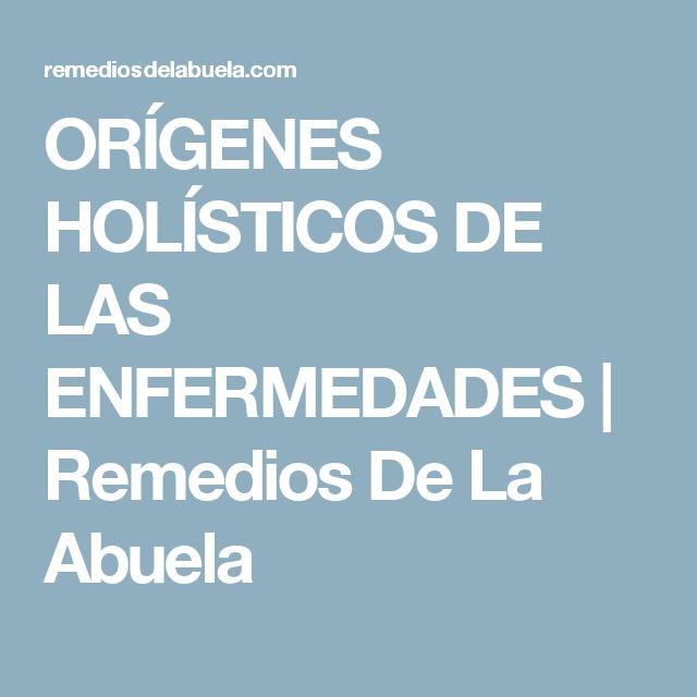ORÍGENES HOLÍSTICOS DE LAS ENFERMEDADES | Remedios De La Abuela