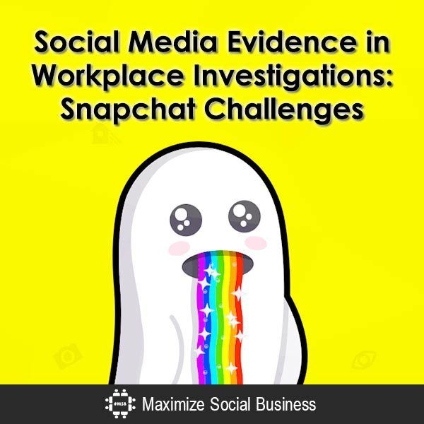 Social Media Evidence in Workplace Investigations: Snapchat ...