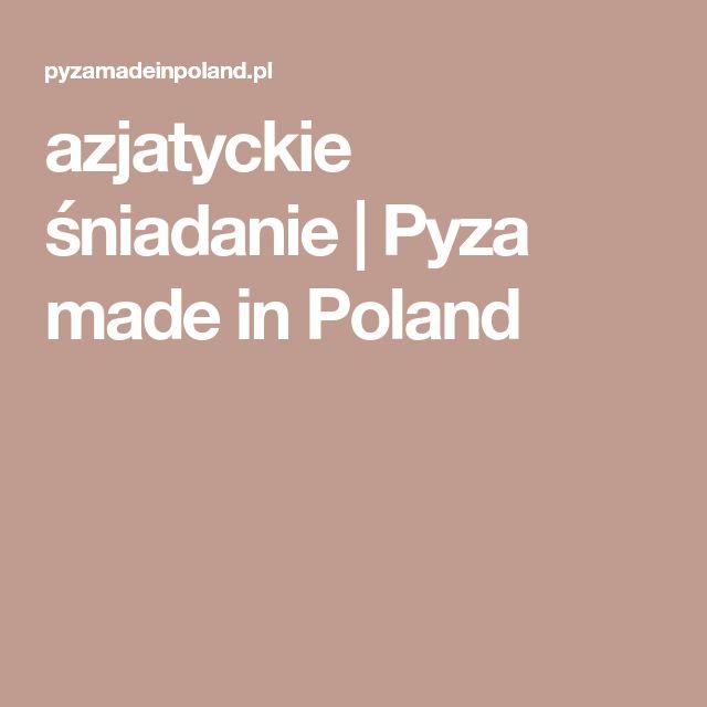 azjatyckie śniadanie | Pyza made in Poland