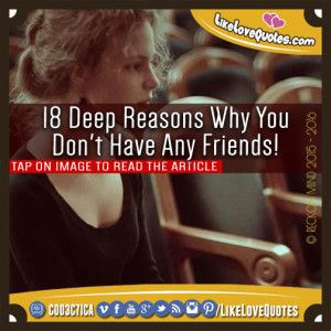 18 Deep Reasons Why You Don't Have Any Friends!