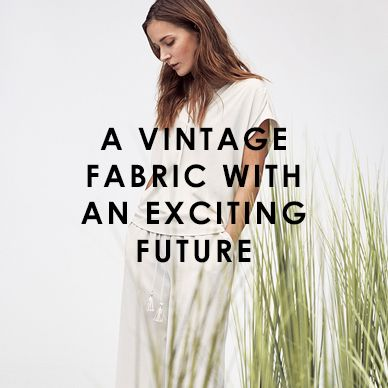 A VINTAGE FABRIC WITH AN EXCITING FUTURE