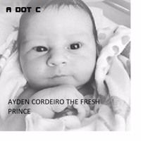 Ayden Cordeiro The Fresh Prince by A Dot C on SoundCloud