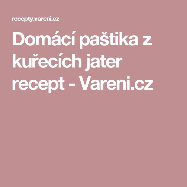 Domácí paštika z kuřecích jater recept - Vareni.cz