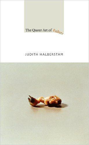 Amazon.com: The Queer Art of Failure (a John Hope Franklin Center Book) eBook: Judith Halberstam: Books