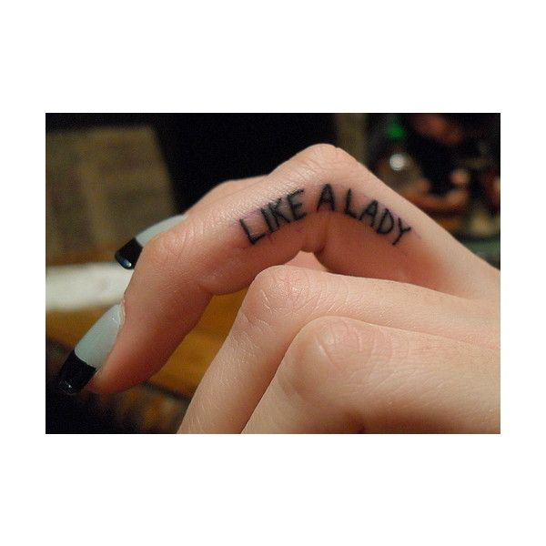 'Like A Lady' on the middle finger TATTOO...@Kayla Barkett Edwards I could totally see you or Kourtney with this lol