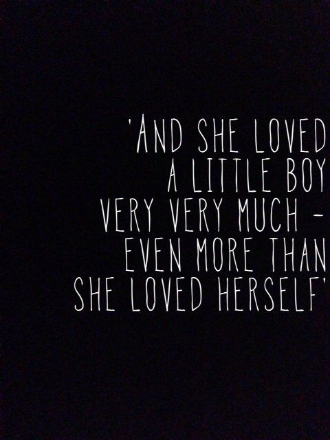 And she loved a little boy very very much ~ even more than she loved herself