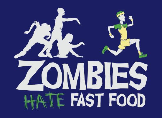 """Zombies hate fast food."""