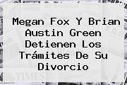 http://tecnoautos.com/wp-content/uploads/imagenes/tendencias/thumbs/megan-fox-y-brian-austin-green-detienen-los-tramites-de-su-divorcio.jpg Megan Fox. Megan Fox y Brian Austin Green detienen los trámites de su divorcio, Enlaces, Imágenes, Videos y Tweets - http://tecnoautos.com/actualidad/megan-fox-megan-fox-y-brian-austin-green-detienen-los-tramites-de-su-divorcio/
