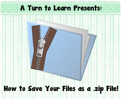 A Turn to Learn: How to Save Your Files as a .Zip File!  This is great to group files together for sale on Teachers Pay Teachers, or to reduce file size!