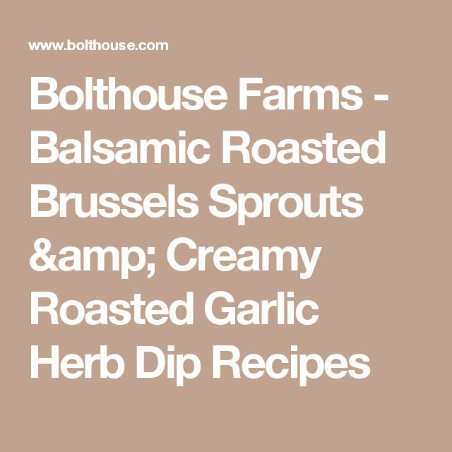 Bolthouse Farms - Balsamic Roasted Brussels Sprouts & Creamy Roasted Garlic Herb Dip Recipes