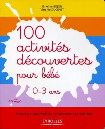 Emeline Bojon, Virginie Dugenet- 100 activités découvertes pour bébé