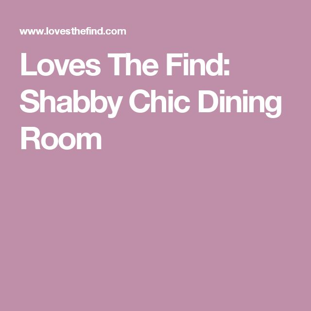 Loves The Find: Shabby Chic Dining Room