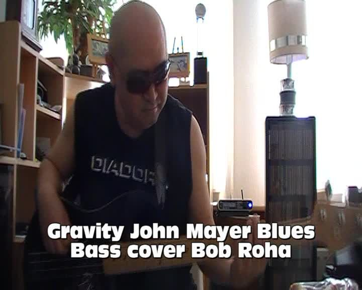 Gravity John Mayer Blues Bass cover Bob Roha
