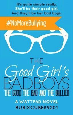 """Read """"The Good Girl's Bad Boys: The Good, The Bad, And The Bullied (Completed) - The Good Girl's Bad Boys"""" #wattpad #humor"""