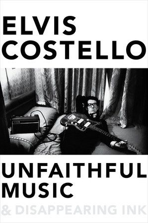 UNFAITHFUL MUSIC & DISAPPEARING INK by Elvis Costello -- The memoir, written entirely by Costello himself, offers his unique view of his unlikely and sometimes comical rise to international success, with diversions through the previously undocumented emotional foundations of some of his best known songs and the hits of tomorrow.