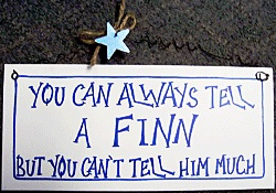 """""""You can always tell a Finn, but you can't tell him much"""" - Finland"""